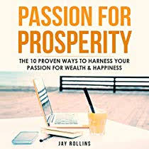 <b>Passion</b> for Prosperity: The 10 Proven Ways to <b>Harness Your</b> ...