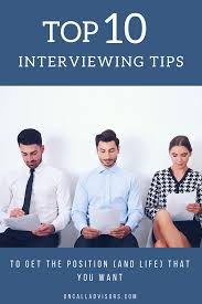top 10 interviewing tips for physicians oncall advisors around this time each year we post our top 10 tips for interviewing as a way to educate and help residents and fellows improve in this critical area of