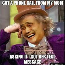 GOT A PHONE CALL FROM MY MOM ASKING IF I GOT HER TEXT MESSAGE ... via Relatably.com