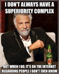 i don't always have a superiority complex But when I do, it's on ... via Relatably.com