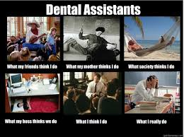 Dental Assistants What my friends think I do What my mother thinks ... via Relatably.com