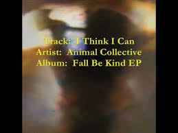 <b>Animal Collective</b> - I Think I Can [from the 2009 <b>Fall</b> Be Kind EP ...