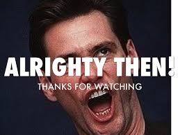 Image result for jim carrey well alrighty then