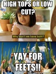 High tops or low cut? Yay for feets!! - Why not both?   Meme Generator via Relatably.com