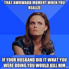 That awkward moment when you realize If your husband did it what ... via Relatably.com