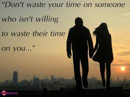 Don't waste your time on someone who isn't willing to waste their ... via Relatably.com