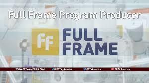 current job openings cgtn america full frame program producer