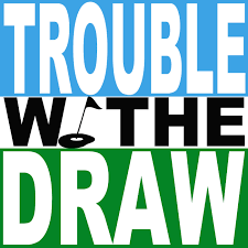 Trouble With The Draw
