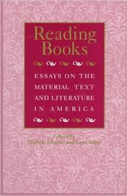 reading books essays on the material text and literature in  reading books essays on the material text and literature in america studies in print culture and the history of the book paperback michele moylan