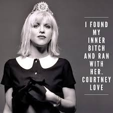 I found my inner bitch and ran with her. Courtney Love #quotes ...
