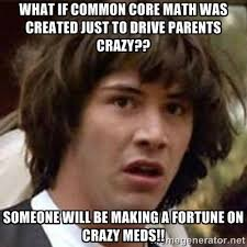 What if common core math was created just to drive parents crazy ... via Relatably.com