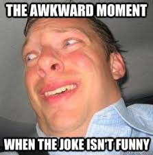 the awkward moment when the joke isn't funny - the awkward moment ... via Relatably.com
