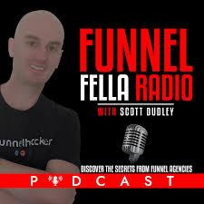 Funnel Fella Radio With Scott Dudley