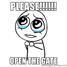 Please!!!!!! Open the gate - pleaseguy   Meme Generator via Relatably.com