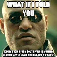 What if I told you Kenny's voice from south park is muffled ... via Relatably.com