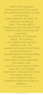 best images about jeff brown quotes a most of the greatest achievements on the planet are unknown to others private overcomings