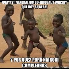 Guayyy!! Vengan jumbo, brugal y whisky que hoy se bebe! Y por que ... via Relatably.com