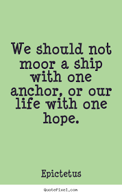 Quotes about life - We should not moor a ship with one anchor, or ... via Relatably.com