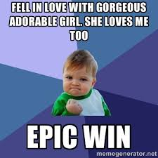 fell in love with gorgeous adorable girl. she loves me too epic ... via Relatably.com
