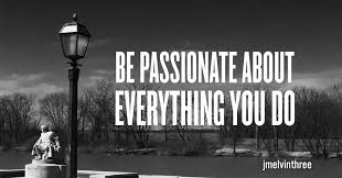 be passionate about everything you do be passionate about everything you do