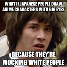 What if Japanese people draw anime characters with big eyes ... via Relatably.com