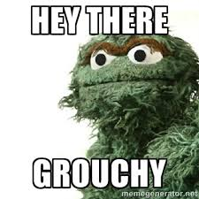 HEY THERE GROUCHY - Sad Oscar | Meme Generator via Relatably.com