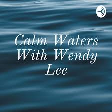 Calm Waters With Wendy Lee