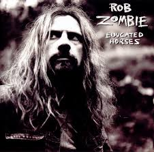 <b>Rob Zombie</b> - <b>Educated</b> Horses | Releases | Discogs