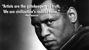 """Paul Robeson: """"""""Artists are the gatekeepers of truth. We are ..."""