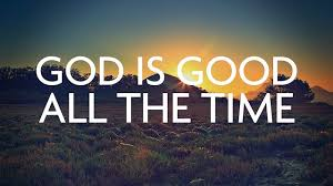 Image result for god is good all the time lyrics