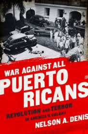 War Against All Puerto Ricans  Revolution and Terror in America     s Colony