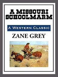 A <b>Missouri</b> Schoolmarm eBook: <b>Zane Grey</b>: Amazon.co.uk: Kindle ...