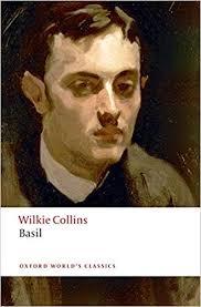 <b>Basil</b> (Oxford World's Classics): <b>Wilkie Collins</b>, Dorothy Goldman ...