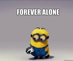 FOREVER ALONE - Despicable me forever alone - quickmeme via Relatably.com