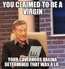 Maury | You claimed to be a virgin Your cavernous vagina ... via Relatably.com
