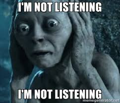 i'm not listening i'm not listening - gollum(5) | Meme Generator via Relatably.com