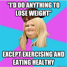 "I'd do anything to lose weight"" Except exercising and eating ... via Relatably.com"