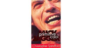 <b>Mick Jagger</b>: <b>Primitive</b> Cool by Christopher Sandford