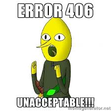 ERROR 406 UNACCEPTABLE!!! - Earl of Lemongrab - Unacceptable ... via Relatably.com