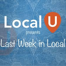 Last Week in Local: Local Search, SEO & Marketing Update from LocalU