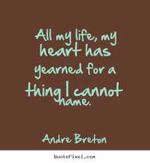 Andre Breton image quotes - All my life, my heart has yearned for ... via Relatably.com