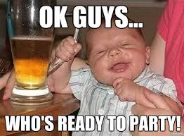 Drunk Party Baby | OK guys... who's ready to party! - WeKnowMemes via Relatably.com