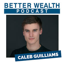 The Better Wealth Podcast with Caleb Guilliams