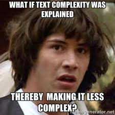 What if text complexity was explained thereby making it less ... via Relatably.com