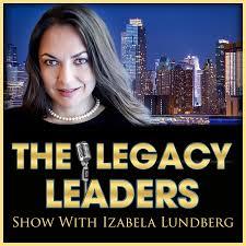 The Legacy Leaders Show With Izabela Lundberg