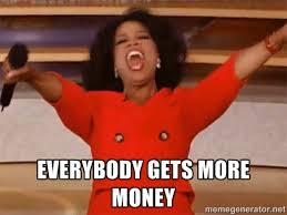 EVERYBODY GETS MORE MONEY - Oprah Winfrey Meme | Meme Generator via Relatably.com