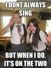 I dont always sing but when i do, it's on the two - me singing ... via Relatably.com