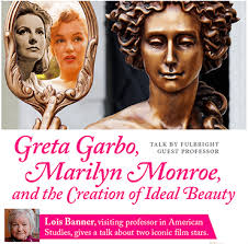 Talk Lois Banner: Garbo. Monroe and the Creation of Ideal Beauty ...