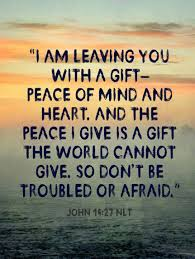 john nlt ldquo i am leaving you a gift peace of mind and john nlt ldquoi am leaving you a gift peace of mind and heart and the peace i give is a gift the world cannot give so don t be troubled or afraid