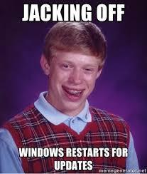 jacking off windows restarts for updates - Bad luck Brian meme ... via Relatably.com